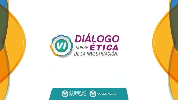 VI Diálogo Nacional de Ética de la Investigación