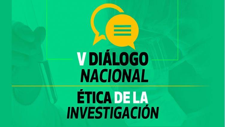 V Dialogo Nacional sobre la Ética de la Investigación