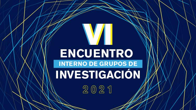 VI Encuentro Interno de Grupos de Investigación UNICATÓLICA 2021